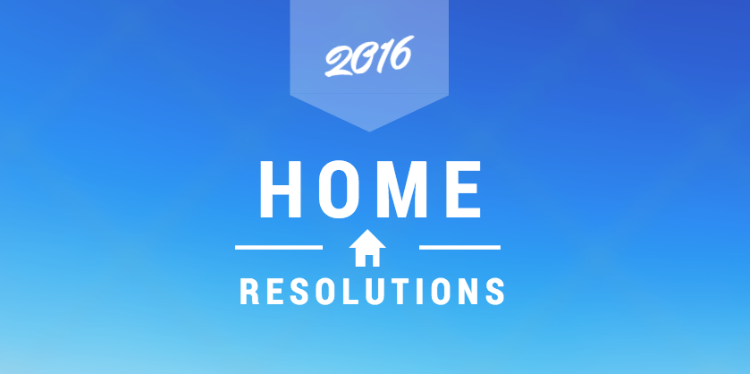 2016 Home Resolutions